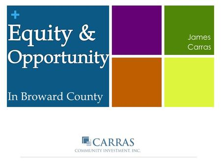 + James Carras. + Carras Community Investment, Inc. Prepared Fair Housing and Equity Assessment for regional vision and plan – Seven/50 Prepared Regional.