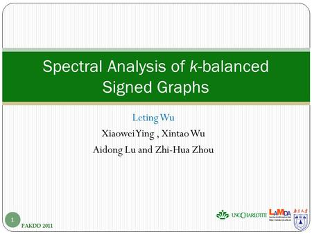 Leting Wu Xiaowei Ying, Xintao Wu Aidong Lu and Zhi-Hua Zhou PAKDD 2011 Spectral Analysis of k-balanced Signed Graphs 1.