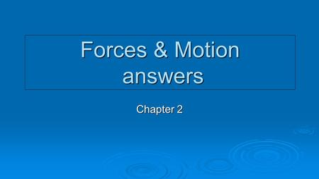 Forces & Motion answers Chapter 2. Key terms  Force: A push or pull  Net Force: the combination of all of the forces acting on an object.