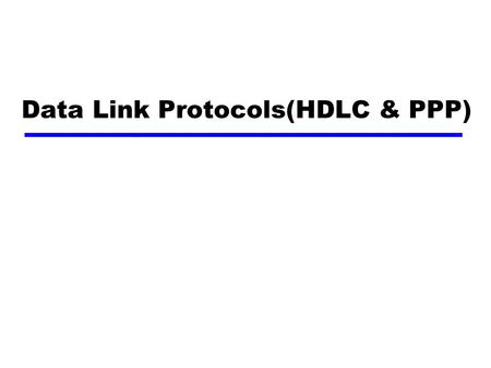 Data Link Protocols(HDLC & PPP). Data Link Protocols The set of specifications used to implement the DLL. DLL Protocols Synchronous Protocols Character-oriented.