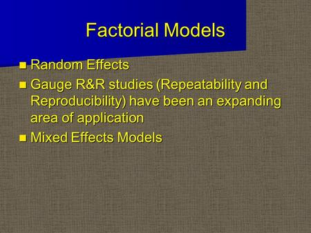 Factorial Models Random Effects Random Effects Gauge R&R studies (Repeatability and Reproducibility) have been an expanding area of application Gauge R&R.