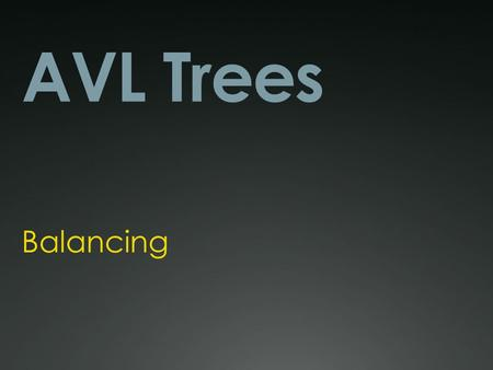 AVL Trees Balancing. The AVL Tree An AVL tree is a balanced binary search tree. What does it mean for a tree to be balanced? It means that for every node.