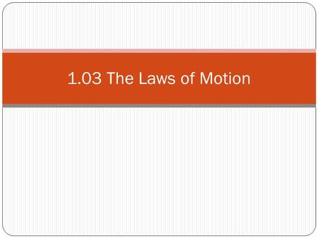 1.03 The Laws of Motion.