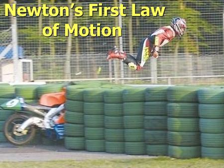 Newton's First Law of Motion Newton's First Law of Motion.