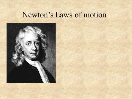 Newton's Laws of motion. Newton's Three Laws of motion: 1. An object at rest will remain at rest, an object in motion will remain in motion at a constant.