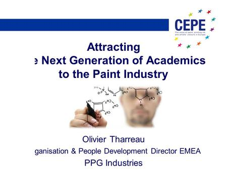 Attracting the Next Generation of Academics to the Paint Industry Olivier Tharreau Organisation & People Development Director EMEA PPG Industries.