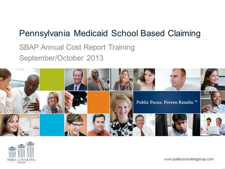 Pennsylvania Medicaid School Based Claiming SBAP Annual Cost Report Training September/October 2013 www.publicconsultinggroup.com.
