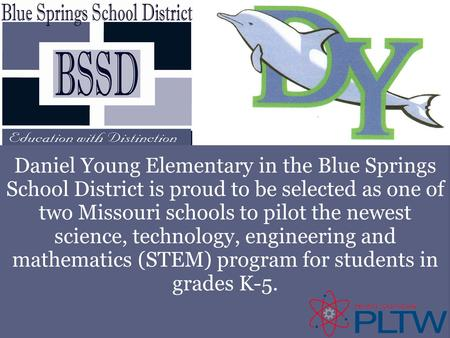 Daniel Young Elementary in the Blue Springs School District is proud to be selected as one of two Missouri schools to pilot the newest science, technology,