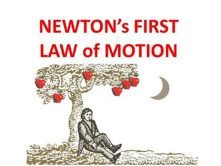 NEWTON's FIRST LAW of MOTION. The LAW (#1)LAW An object at rest remains at rest, and an object in motion remains in motion at the constant speed and in.