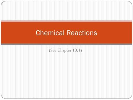(See Chapter 10.1) Chemical Reactions. Using pp. 296-300 of A Natural Approach to Chemistry, Answer as many of the following questions as you can in the.