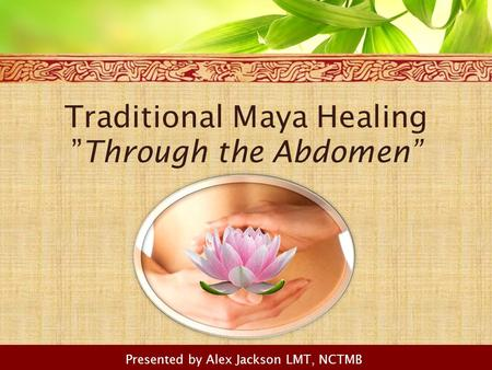 "Traditional Maya Healing ""Through the Abdomen"" Presented by Alex Jackson LMT, NCTMB."