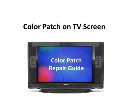 Color Patch on TV Screen How to Remove Colour Patch in the TV set Color Patch Repair Guide.