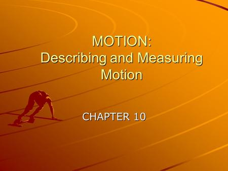 MOTION: Describing and Measuring Motion