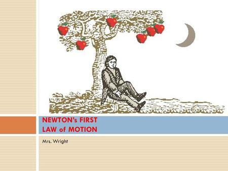 Mrs. Wright NEWTON's FIRST LAW of MOTION. FORCE  A force is a push or a pull on an object.  All forces have a STRENGTH (measured in NEWTONS) and a direction.