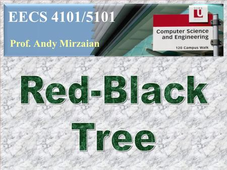 EECS 4101/5101 Prof. Andy Mirzaian. Lists Move-to-Front Search Trees Binary Search Trees Multi-Way Search Trees B-trees Splay Trees 2-3-4 Trees Red-Black.