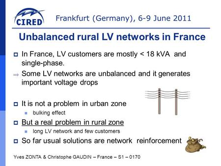 Frankfurt (Germany), 6-9 June 2011  In France, LV customers are mostly < 18 kVA and single-phase.  Some LV networks are unbalanced and it generates important.