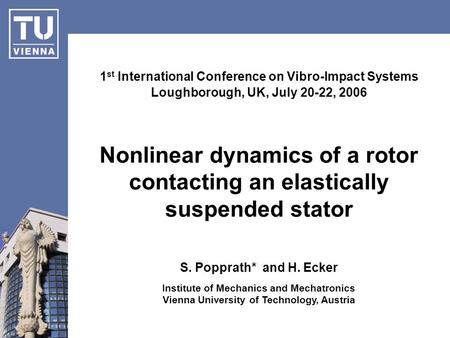 Nonlinear dynamics of a rotor contacting an elastically suspended stator 1 st International Conference on Vibro-Impact Systems Loughborough, UK, July 20-22,