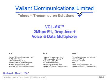 Copyright, Valiant Communications Limited - 2007Slide 1 V aliant C ommunications L imited Telecom Transmission Solutions VCL-MX TM 2Mbps E1, Drop-Insert.
