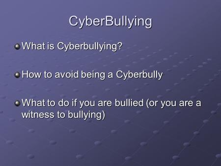 CyberBullying What is Cyberbullying? How to avoid being a Cyberbully