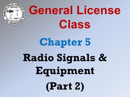 General License Class Chapter 5 Radio Signals & Equipment (Part 2)