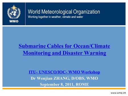 World Meteorological Organization Working together in weather, climate and water Submarine Cables for Ocean/Climate Monitoring and Disaster Warning ITU-