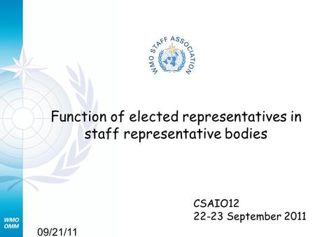 09/21/11 Function of elected representatives in staff representative bodies CSAIO12 22-23 September 2011.