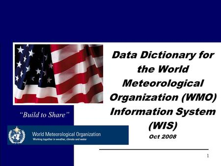 "1 Data Dictionary for the World Meteorological Organization (WMO) Information System (WIS) Oct 2008 ""Build to Share"""