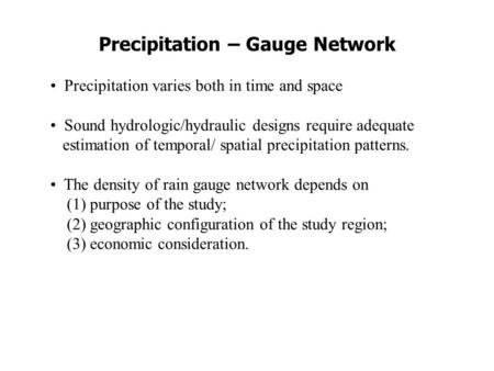 Precipitation – Gauge Network Precipitation varies both in time and space Sound hydrologic/hydraulic designs require adequate estimation of temporal/ spatial.