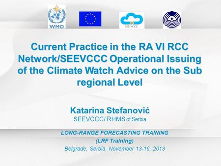 Current Practice in the RA VI RCC Network/SEEVCCC Operational Issuing of the Climate Watch Advice on the Sub regional Level Katarina Stefanović SEEVCCC/