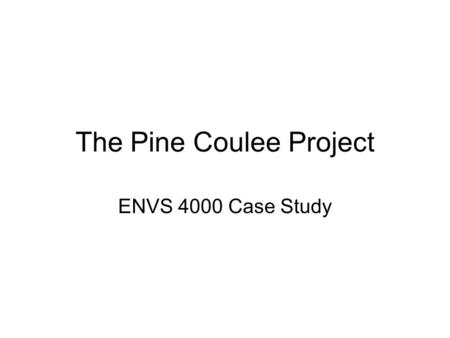 The Pine Coulee Project ENVS 4000 Case Study. Background Historical water management problems in Willow Creek Basin: - relatively small drainage area.