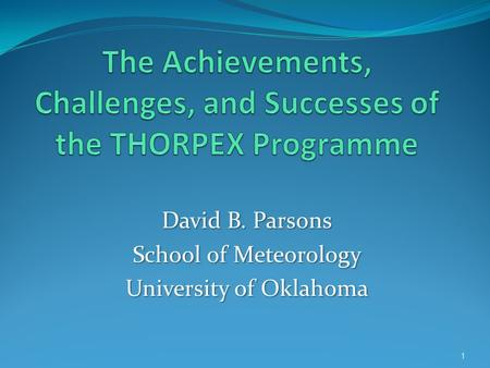 David B. Parsons School of Meteorology University of Oklahoma 1.