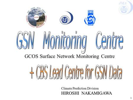 JMA 1 GCOS Surface Network Monitoring Centre Climate Prediction Division HIROSHI NAKAMIGAWA.