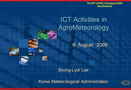 1 ICT Activities in AgroMeteorology 6 August 2008 Byong-Lyol Lee Korea Meteorological Administration Byong-Lyol Lee Korea Meteorological Administration.
