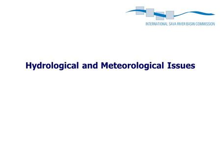 Hydrological and Meteorological Issues. Content Preparation of the Hydrological Yearbook of the SRB System for exchange of meteorological and hydrological.