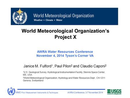 WMO Flow Measurement Instruments & Techniques AWRA Conference, 3-7 November 2014 World Meteorological Organization's Project X Janice M. Fulford 1, Paul.