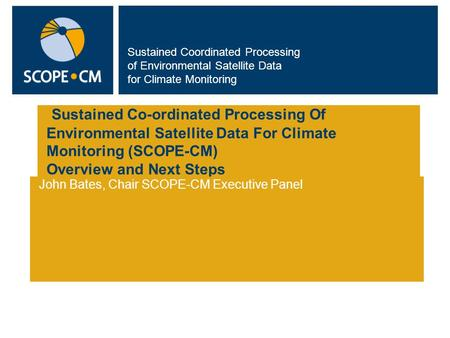 Sustained Coordinated Processing of Environmental Satellite Data for Climate Monitoring Sustained Co-ordinated Processing Of Environmental Satellite Data.