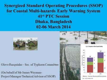 Synergized Standard Operating Procedures (SSOP) for Coastal Multi-hazards Early Warning System 41 st PTC Session Dhaka, Bangladesh 02-06 March 2014 Olavo.