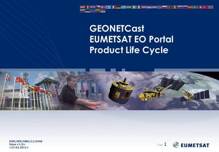 EUM/OPS/VWG/11/0498 Issue GEONETCast EUMETSAT EO Portal Product Life Cycle Slide: 1.
