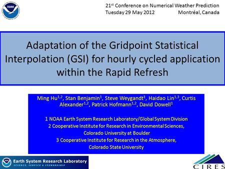 Adaptation of the Gridpoint Statistical Interpolation (GSI) for hourly cycled application within the Rapid Refresh Ming Hu 1,2, Stan Benjamin 1, Steve.