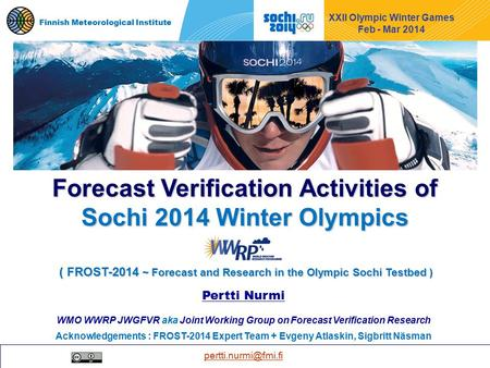 1 FROST-2014 Verification activities Finnish Meteorological Institute XXII Olympic Winter Games Feb - Mar 2014 Pertti Nurmi WMO WWRP.