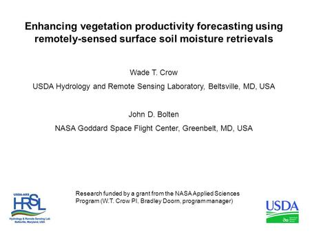 Enhancing vegetation productivity forecasting using remotely-sensed surface soil moisture retrievals Wade T. Crow USDA Hydrology and Remote Sensing Laboratory,