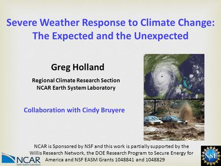 1 Severe Weather Response to Climate Change: The Expected and the Unexpected Regional Climate Research Section NCAR Earth System Laboratory NCAR is Sponsored.
