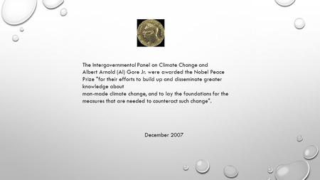 The Intergovernmental Panel on Climate Change and Albert Arnold (Al) Gore Jr. were awarded the Nobel Peace Prize for their efforts to build up and disseminate.