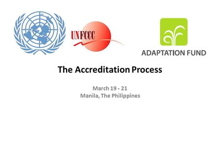 The Accreditation Process March 19 - 21 Manila, The Philippines.