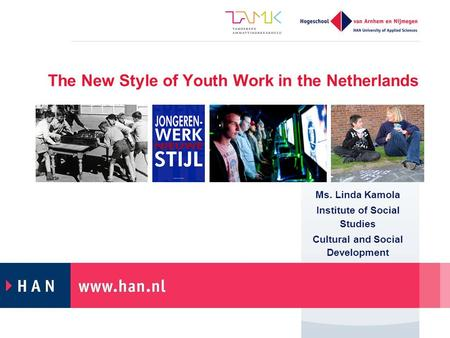 The New Style of Youth Work in the Netherlands Ms. Linda Kamola Institute of Social Studies Cultural and Social Development.