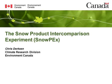 The Snow Product Intercomparison Experiment (SnowPEx) Chris Derksen Climate Research Division Environment Canada.