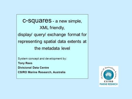 C-squares - a new simple, XML friendly, display/ query/ exchange format for representing spatial data extents at the metadata level System concept and.