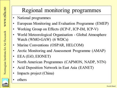 /foredr/tfmm2 Nor wegian Institute for Air Research www.nilu.no Regional monitoring programmes National programmes European Monitoring and Evaluation Programme.