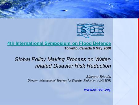 4th International Symposium on Flood Defence 4th International Symposium on Flood Defence Toronto, Canada 6 May 2008 Global Policy Making Process on Water-