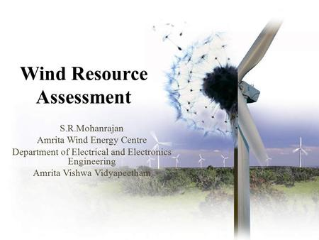 Wind Resource Assessment S.R.Mohanrajan Amrita Wind Energy Centre Department of Electrical and Electronics Engineering Amrita Vishwa Vidyapeetham.